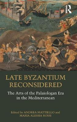 Late Byzantium Reconsidered: The Arts of the Palaiologan Era in the Mediterranean book