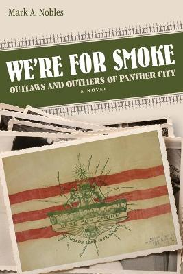 We're for Smoke: Outlaws and Outliers of Panther City by Mark A. Nobles