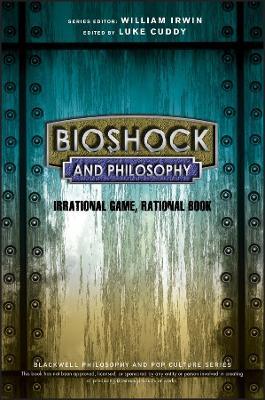 Bioshock and Philosophy by Luke Cuddy