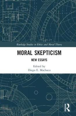 Moral Skepticism by Diego E. Machuca