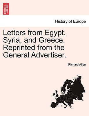 Letters from Egypt, Syria, and Greece. Reprinted from the General Advertiser. by Richard Allen