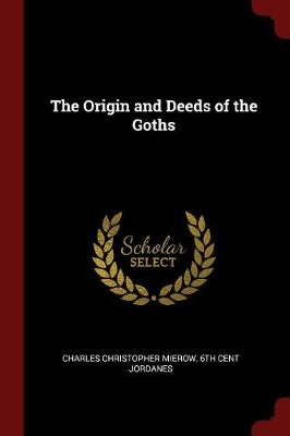 Origin and Deeds of the Goths by Charles Christopher Mierow