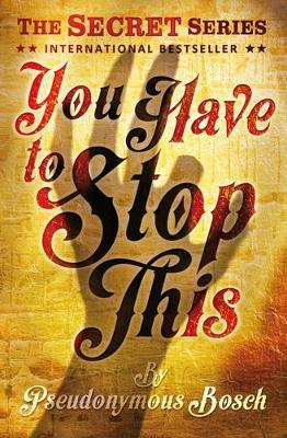 You Have to Stop This by Pseudonymous Bosch