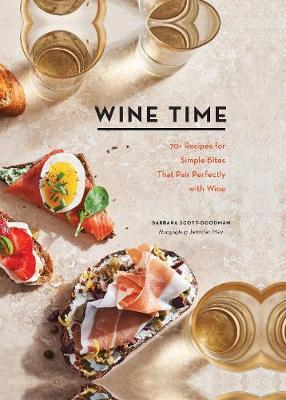 Wine Time: 70+ Recipes for Simple Bites That Pair Perfectly with Wine book