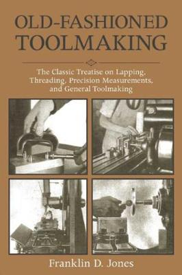 Old-Fashioned Toolmaking by Franklin D. Jones