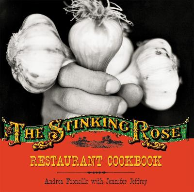 Stinking Rose Restaurant Cookbook by Andrea Froncillo
