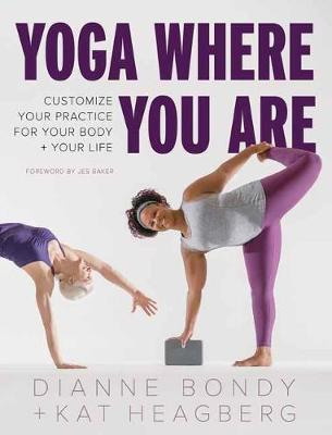 Yoga Where You Are: Customize Your Practice for Your Body and Your Life by Dianne Bondy