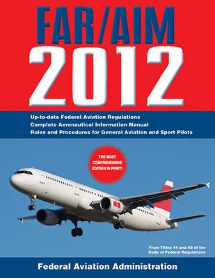 Federal Aviation Regulations/Aeronautical Information Manual by Federal Aviation Administration (FAA)