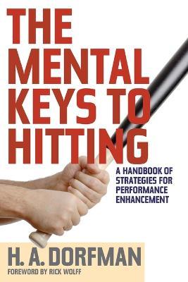 The Mental Keys to Hitting by H.A. Dorfman