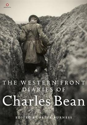 The Western Front Diaries of Charles Bean by Peter Burness
