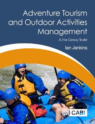 Adventure Tourism and Outdoor Activities Management: A 21st Century Toolkit by Ian Jenkins