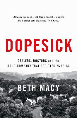 Dopesick: Dealers, Doctors and the Drug Company that Addicted America by Beth Macy