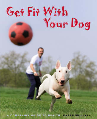 Get Fit with Your Dog by Karen Sullivan