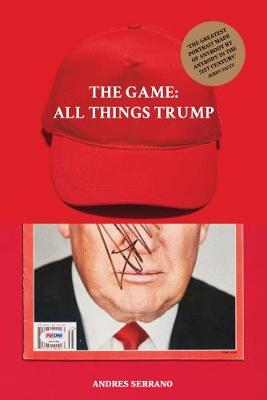 The Game: All Things Trump by Andres Serrano