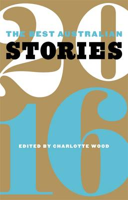 The Best Australian Stories 2016 by Charlotte Wood