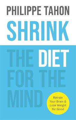SHRINK: The Diet for the Mind by Philippe Tahon