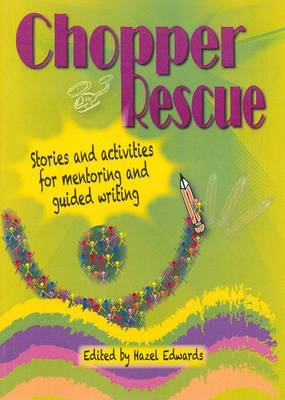 Chopper Rescue: Stories and Activities for Mentoring and Guided Writing by Hazel Edwards
