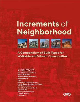 Increments of Neighborhood: A Compendium of Built Types for Walkable and Vibrant Communities book