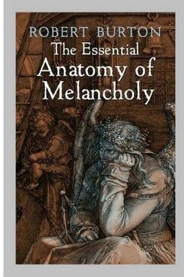 The Essential Anatomy of Melancholy by Robert Burton