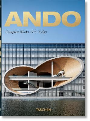 Ando. Complete Works 1975-Today. 40th Ed. by Philip Jodidio