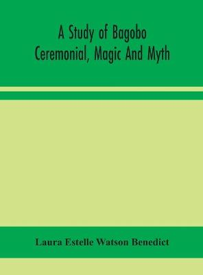 A study of Bagobo ceremonial, magic and myth by Laura Estelle Watson Benedict