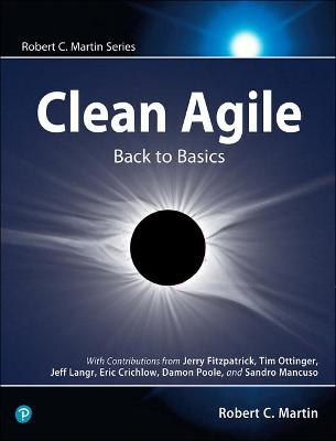 Clean Agile: Back to Basics by Robert C. Martin