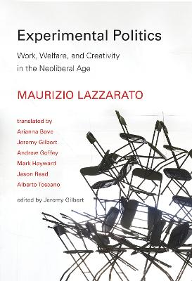 Experimental Politics: Work, Welfare, and Creativity in the Neoliberal Age by Maurizio Lazzarato
