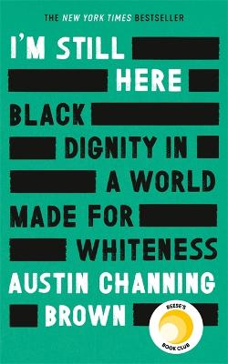 I'm Still Here: Black Dignity in a World Made for Whiteness: 'A leading new voice on racial justice' LAYLA SAAD, author of ME AND WHITE SUPREMACY book