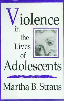 Violence in the Lives of Adolescents by Martha B. Straus