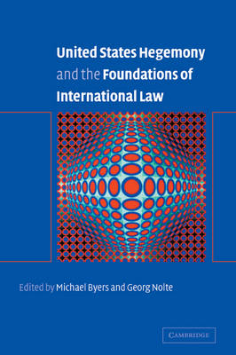 United States Hegemony and the Foundations of International Law book