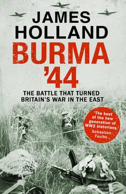 Burma '44 by James Holland