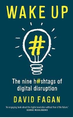 Wake Up: The Nine Hashtags of Digital Disruption by David Fagan