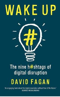 Wake Up: The Nine Hashtags of Digital Disruption by David Fagan