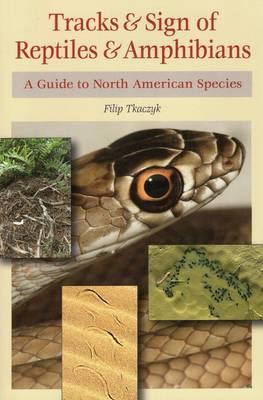Tracks & Sign of Reptiles & Amphibians by Filip A Tkaczyk