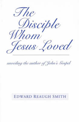 The Disciple Whom Jesus Loved by Edward Reaugh Smith