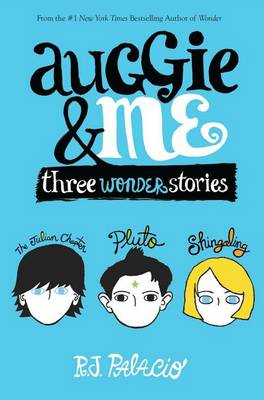 Auggie & Me: Three Wonder Stories by R J Palacio