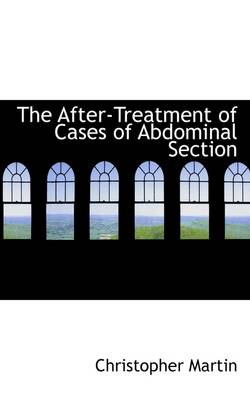 The After-Treatment of Cases of Abdominal Section by Martin Christopher