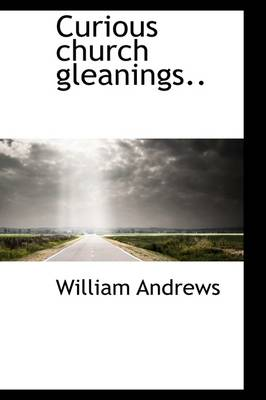 Curious Church Gleanings.. book