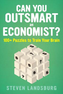 Can You Outsmart an Economist?: 100  Puzzles to Train Your Brain by Steven E. Landsburg