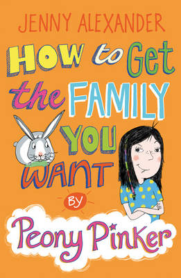 How To Get The Family You Want by Peony Pinker by Jenny Alexander