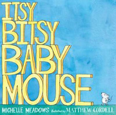 Itsy-Bitsy Baby Mouse by Michelle Meadows