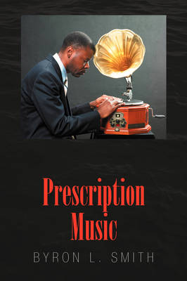 Prescription Music by Byron L Smith