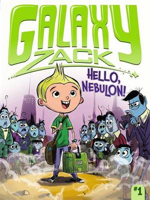 Galaxy Zack: Hello, Nebulon! by Ray O'Ryan