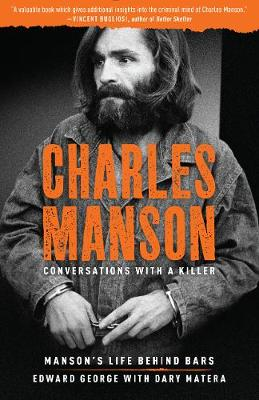 Charles Manson: Conversations with a Killer: Manson's Life Behind Bars by Edward George