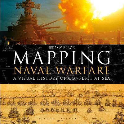 Mapping Naval Warfare by Jeremy Black