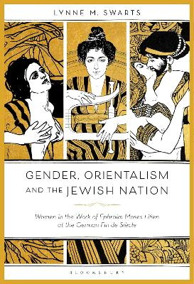 Gender, Orientalism and the Jewish Nation: Women in the Work of Ephraim Moses Lilien at the German Fin de Siecle by Dr. Lynne M. Swarts
