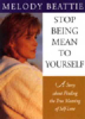 Stop Being Mean To Yourself by Melody Beattie
