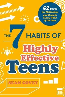 The 7 Habits of Highly Effective Teens: 52 Cards for Motivation and Growth Every Week of the Year by Sean Covey