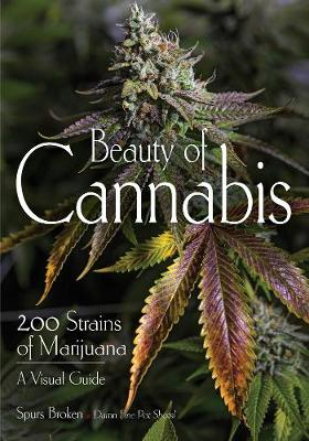 Beauty Of Cannabis: 200 Strains of Marijuana, A Visual Guide by Robert R. Sanders