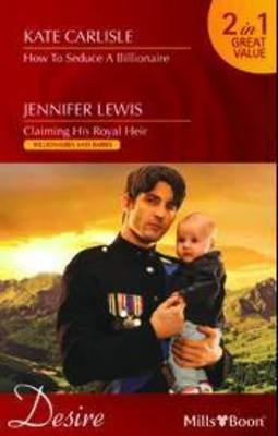 How To Seduce A Billionaire / Claiming His Royal Heir by Jennifer Lewis